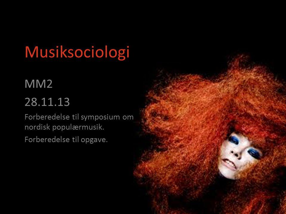 Musiksociologi MM2. 28.11.13. Forberedelse til symposium om nordisk populærmusik.