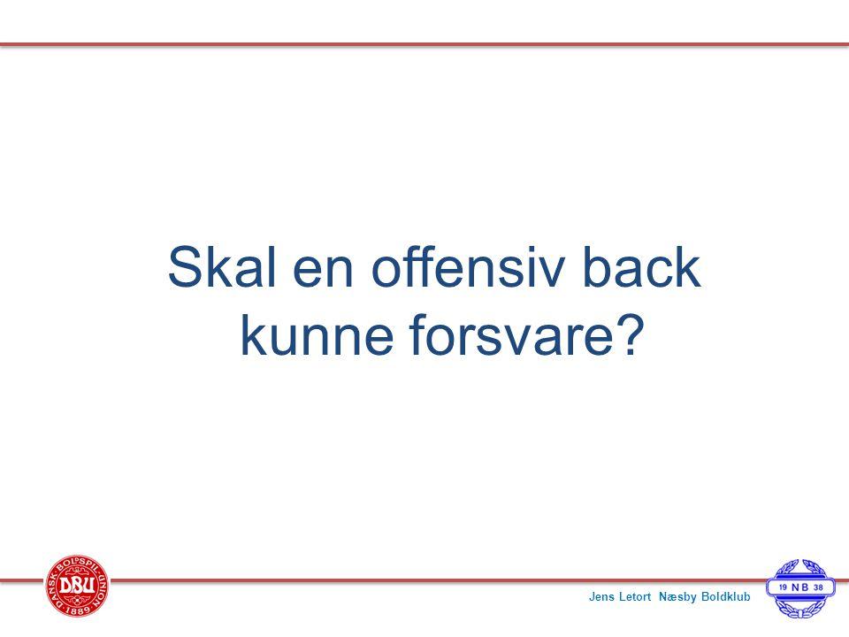 Skal en offensiv back kunne forsvare Jens Letort Næsby Boldklub