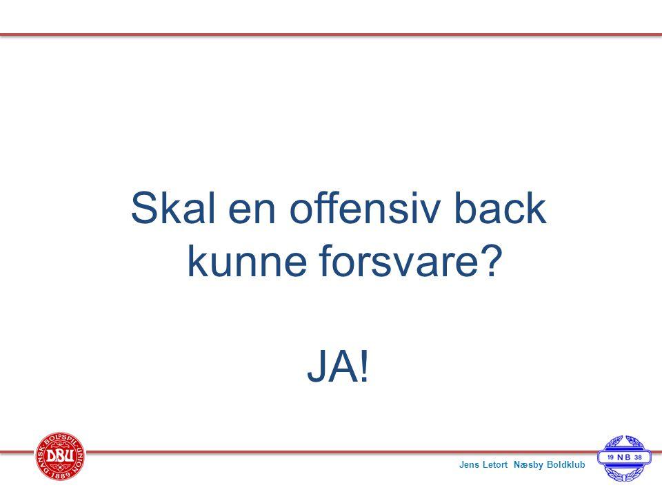 Skal en offensiv back kunne forsvare JA! Jens Letort Næsby Boldklub