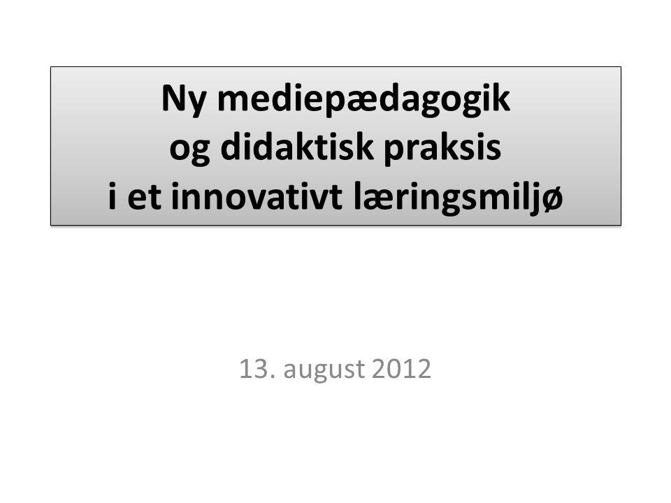 Ny mediepædagogik og didaktisk praksis i et innovativt læringsmiljø