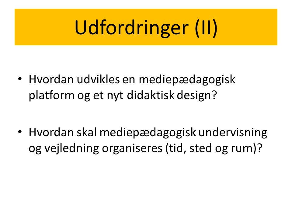 Udfordringer (II) Hvordan udvikles en mediepædagogisk platform og et nyt didaktisk design