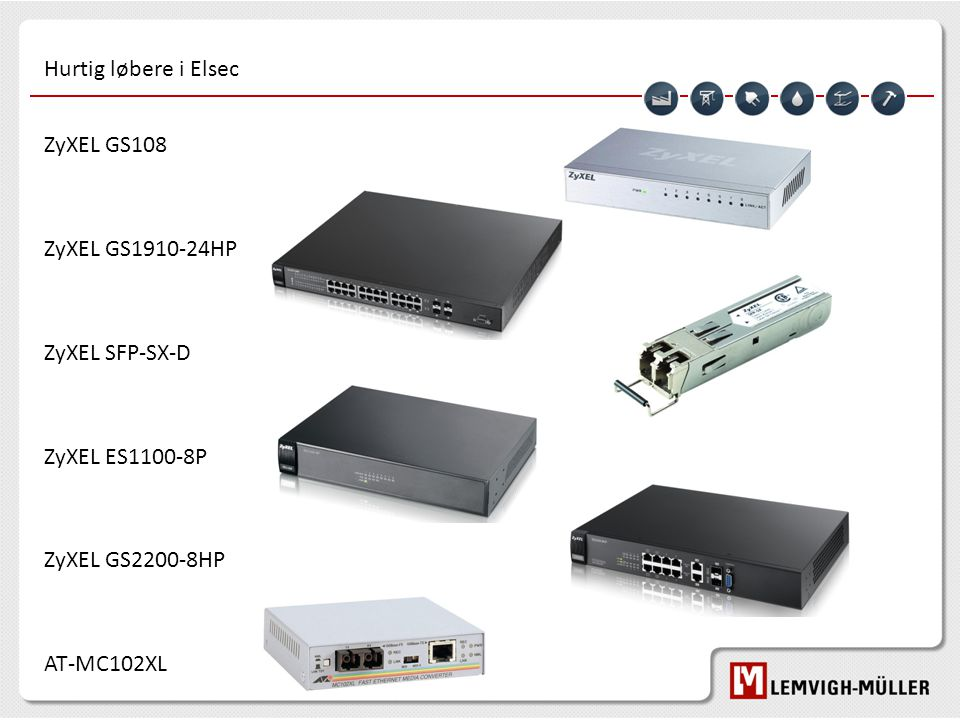 Hurtig løbere i Elsec ZyXEL GS108 ZyXEL GS1910-24HP ZyXEL SFP-SX-D ZyXEL ES1100-8P ZyXEL GS2200-8HP AT-MC102XL