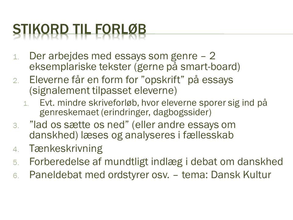 Stikord til forløb Der arbejdes med essays som genre – 2 eksemplariske tekster (gerne på smart-board)