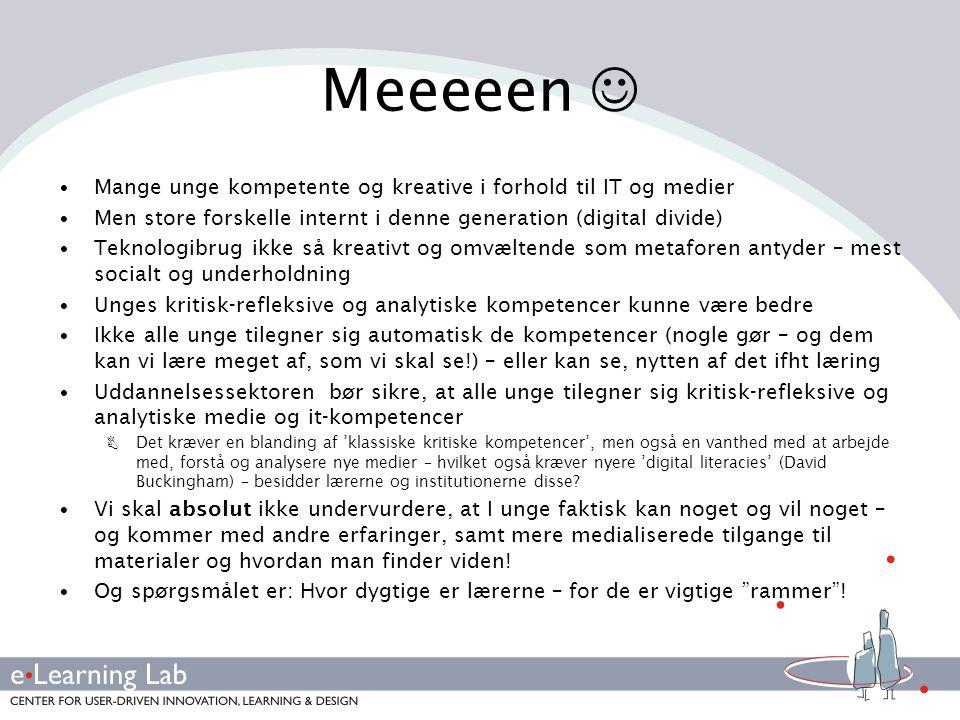 Meeeeen  Mange unge kompetente og kreative i forhold til IT og medier