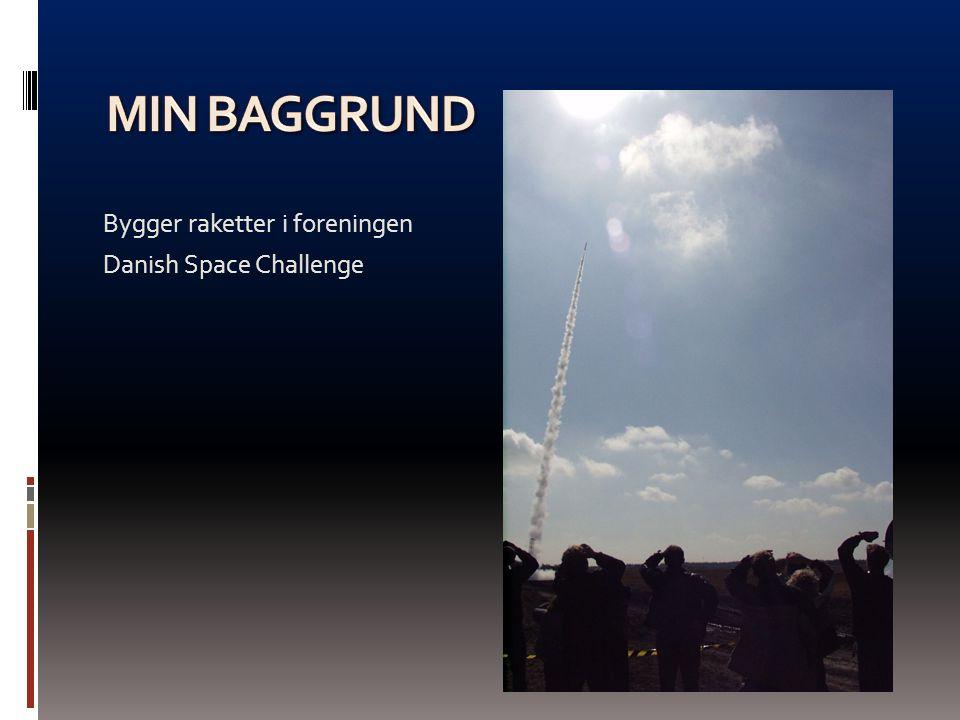 Min baggrund Bygger raketter i foreningen Danish Space Challenge