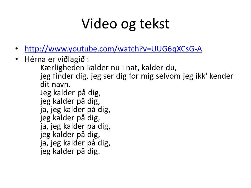 Video og tekst http://www.youtube.com/watch v=UUG6qXCsG-A