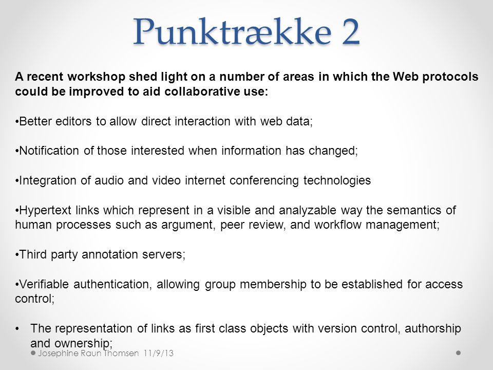 Punktrække 2 A recent workshop shed light on a number of areas in which the Web protocols could be improved to aid collaborative use: