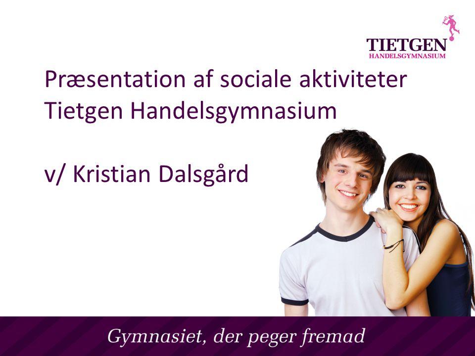 Præsentation af sociale aktiviteter Tietgen Handelsgymnasium v/ Kristian Dalsgård
