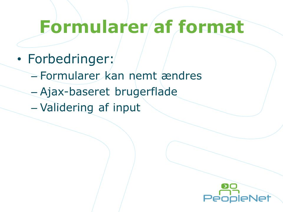 Formularer af format Forbedringer: Formularer kan nemt ændres