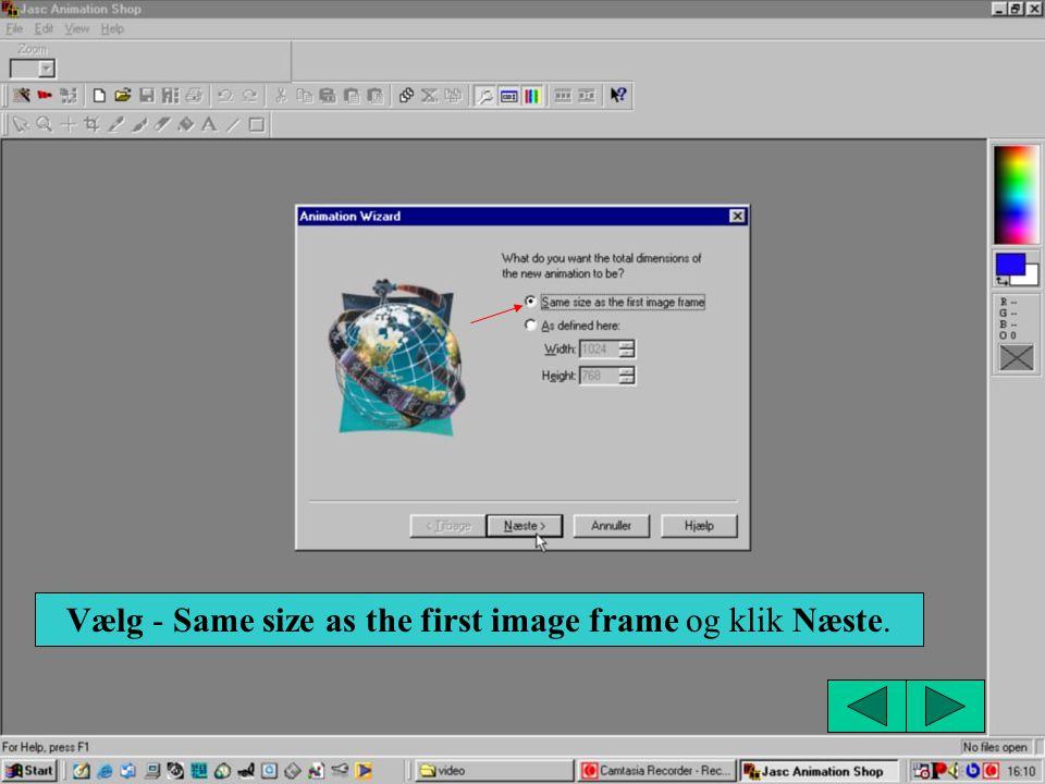Vælg - Same size as the first image frame og klik Næste.