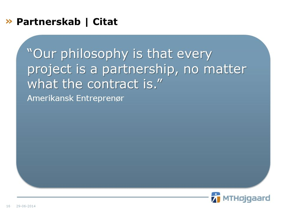 Partnerskab | Citat Our philosophy is that every project is a partnership, no matter what the contract is.