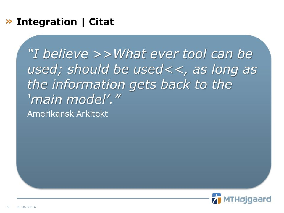 Integration | Citat I believe >>What ever tool can be used; should be used<<, as long as the information gets back to the 'main model'.