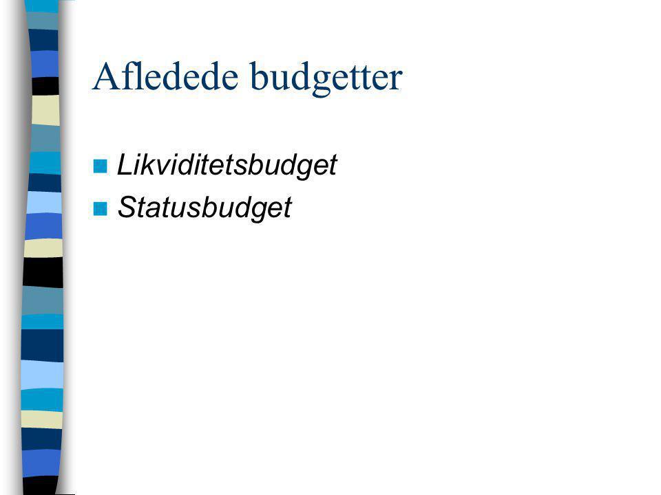 Afledede budgetter Likviditetsbudget Statusbudget