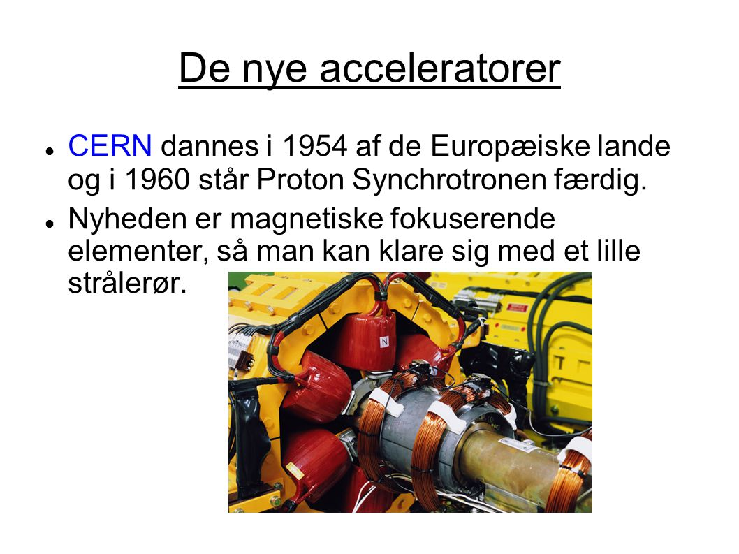 De nye acceleratorer CERN dannes i 1954 af de Europæiske lande og i 1960 står Proton Synchrotronen færdig.