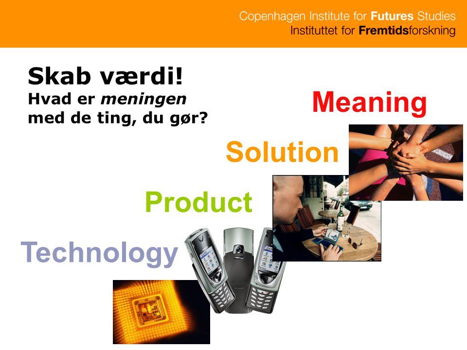 Meaning Solution Product Technology Skab værdi! Hvad er meningen