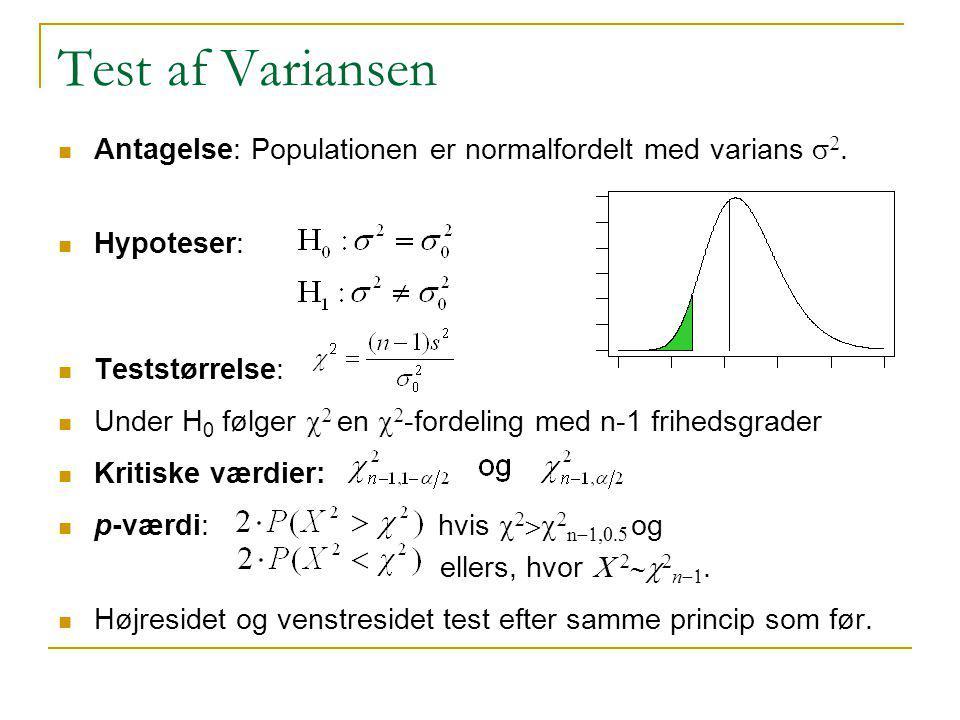 Test af Variansen Antagelse: Populationen er normalfordelt med varians s2. Hypoteser: Teststørrelse: