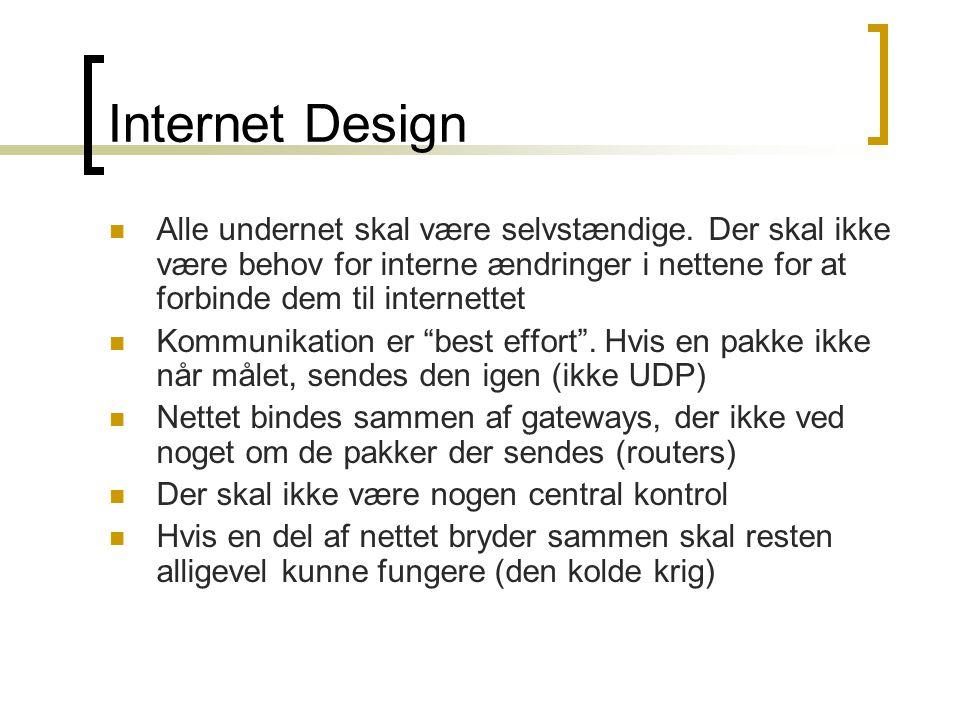 Internet Design Alle undernet skal være selvstændige. Der skal ikke være behov for interne ændringer i nettene for at forbinde dem til internettet.