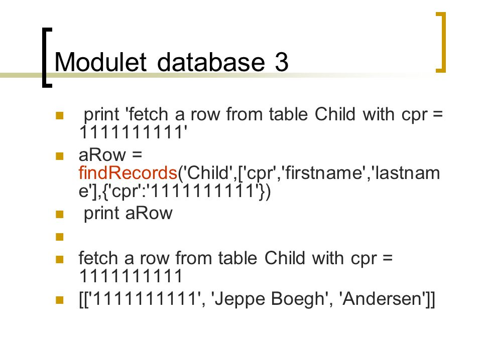 Modulet database 3 print fetch a row from table Child with cpr = 1111111111