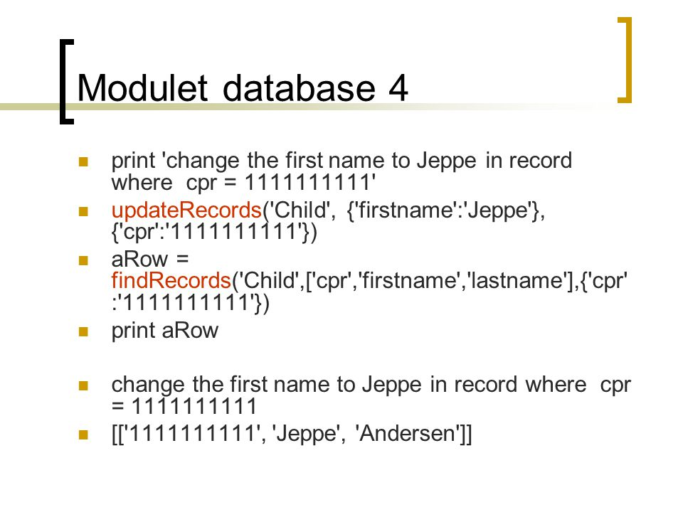 Modulet database 4 print change the first name to Jeppe in record where cpr = 1111111111