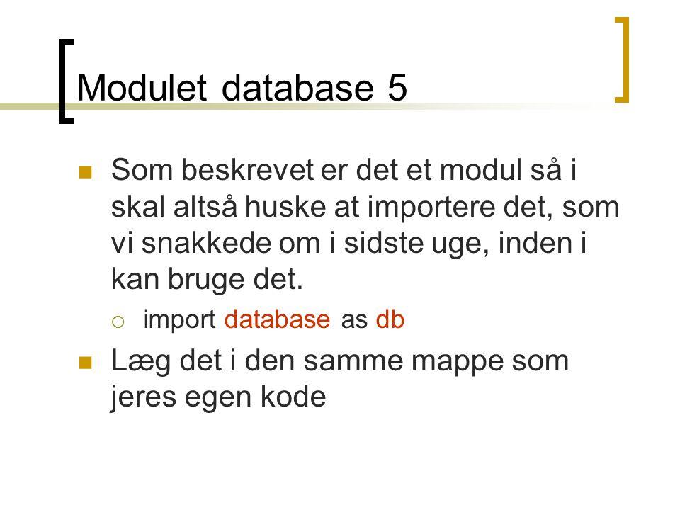 Modulet database 5 Som beskrevet er det et modul så i skal altså huske at importere det, som vi snakkede om i sidste uge, inden i kan bruge det.