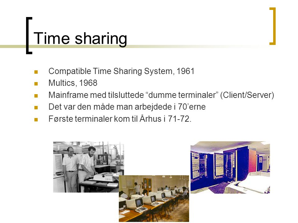 Time sharing Compatible Time Sharing System, 1961 Multics, 1968