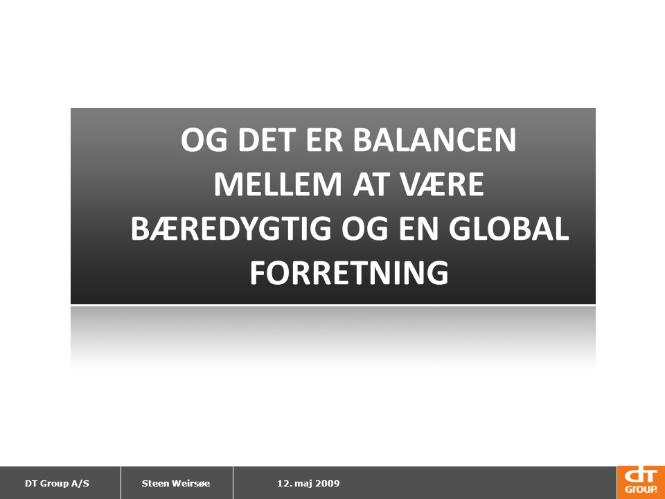 OG DET ER BALANCEN MELLEM AT VÆRE BÆREDYGTIG OG EN GLOBAL FORRETNING