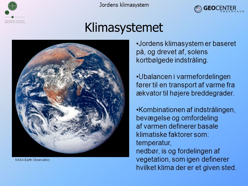 Klimasystemet Jordens klimasystem. Jordens klimasystem er baseret på, og drevet af, solens kortbølgede indstråling.