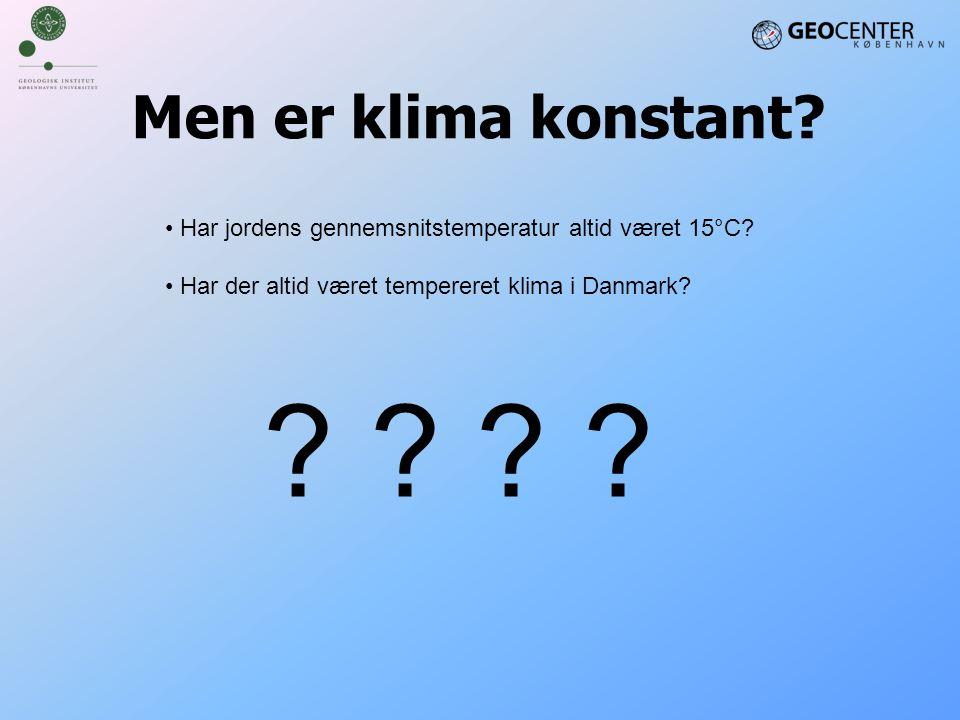 Men er klima konstant Har jordens gennemsnitstemperatur altid været 15°C Har der altid været tempereret klima i Danmark