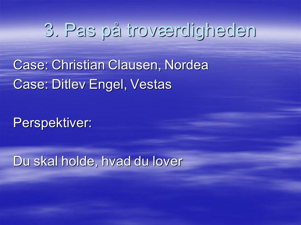 3. Pas på troværdigheden Case: Christian Clausen, Nordea