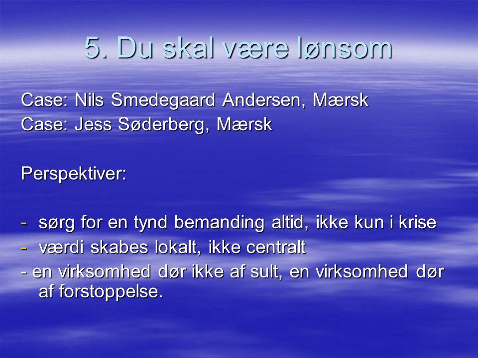 5. Du skal være lønsom Case: Nils Smedegaard Andersen, Mærsk