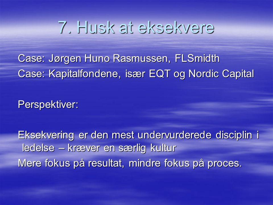 7. Husk at eksekvere Case: Jørgen Huno Rasmussen, FLSmidth
