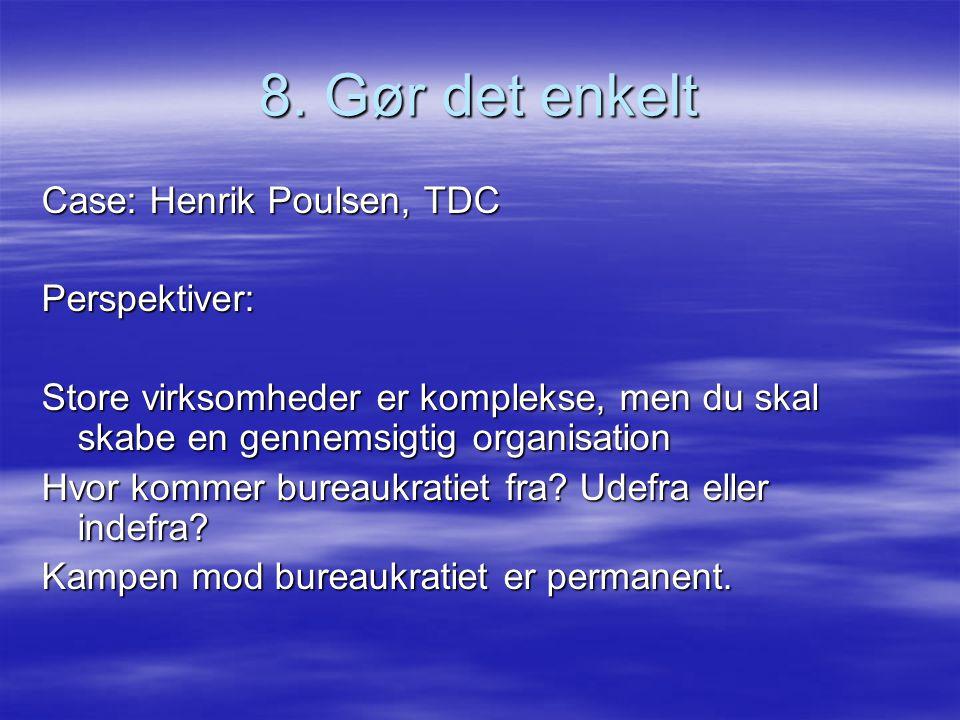 8. Gør det enkelt Case: Henrik Poulsen, TDC Perspektiver: