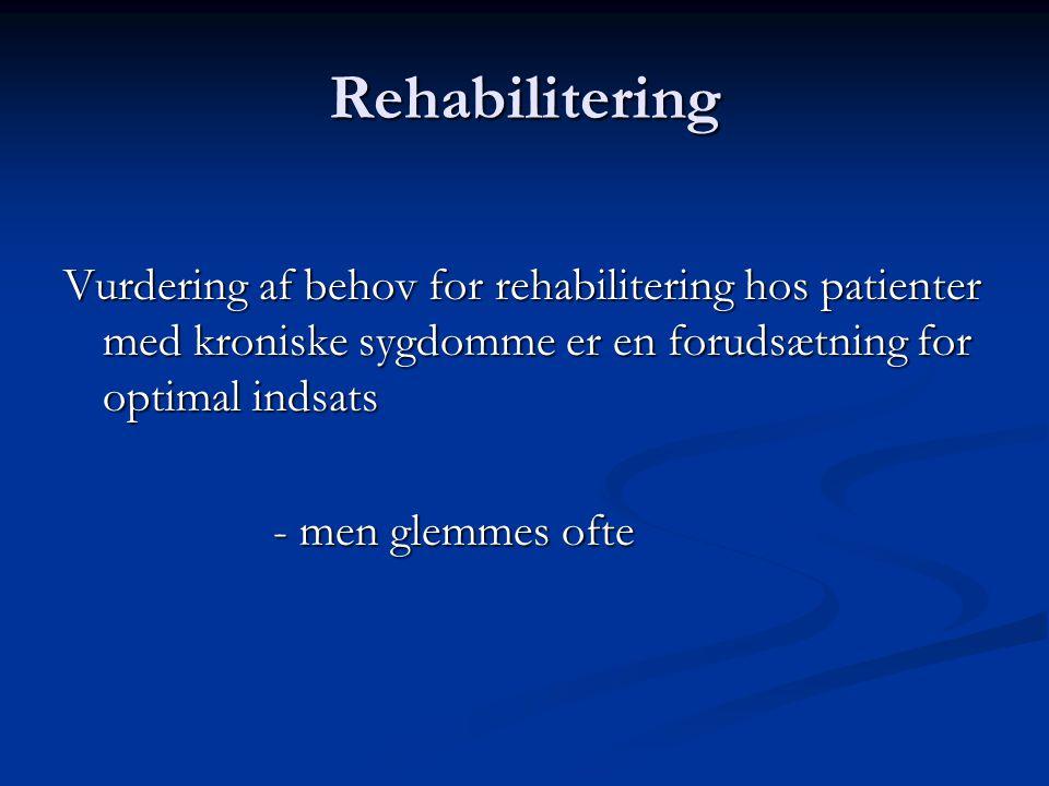 Rehabilitering Vurdering af behov for rehabilitering hos patienter med kroniske sygdomme er en forudsætning for optimal indsats.