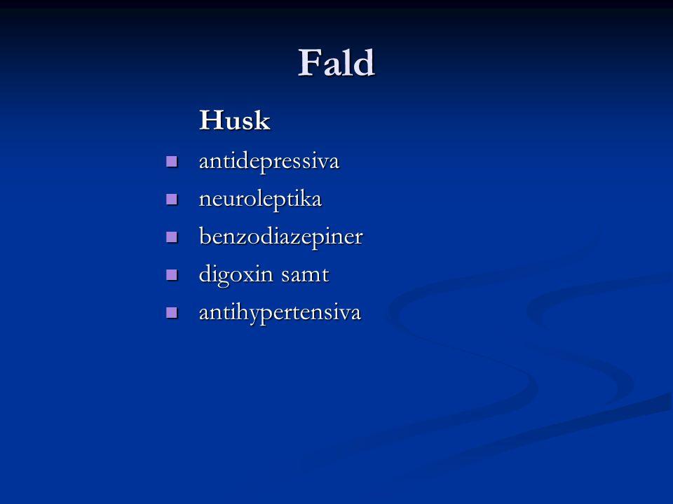 Fald Husk antidepressiva neuroleptika benzodiazepiner digoxin samt