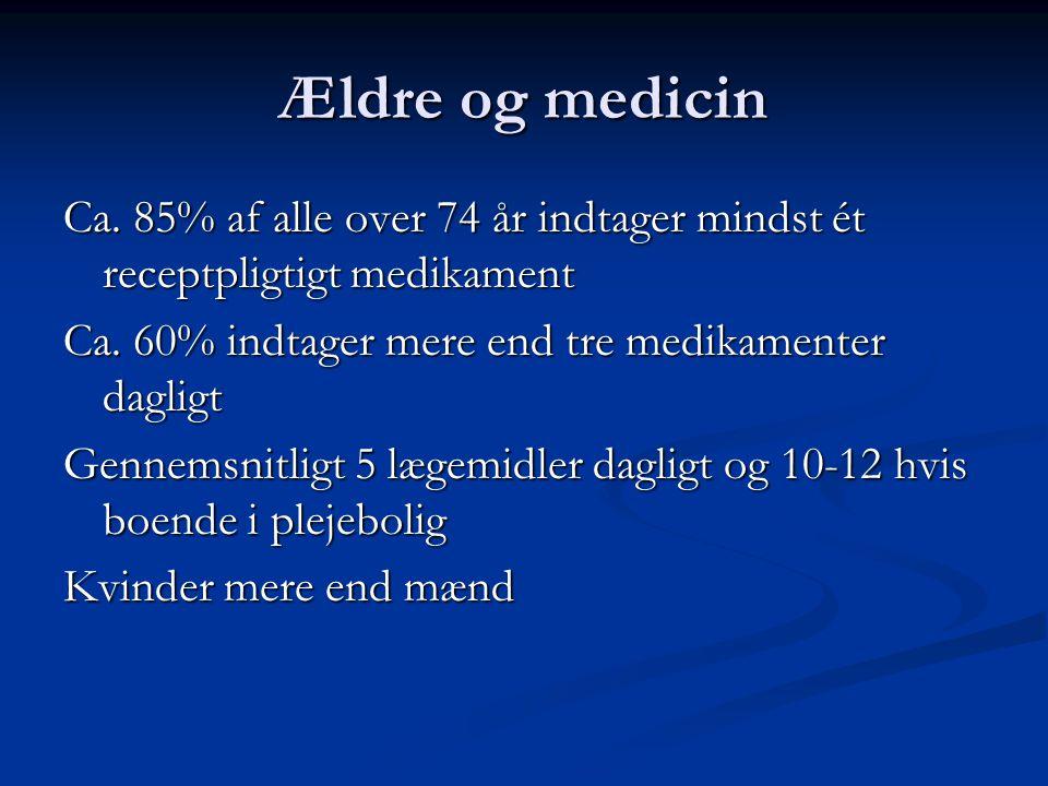 Ældre og medicin Ca. 85% af alle over 74 år indtager mindst ét receptpligtigt medikament. Ca. 60% indtager mere end tre medikamenter dagligt.