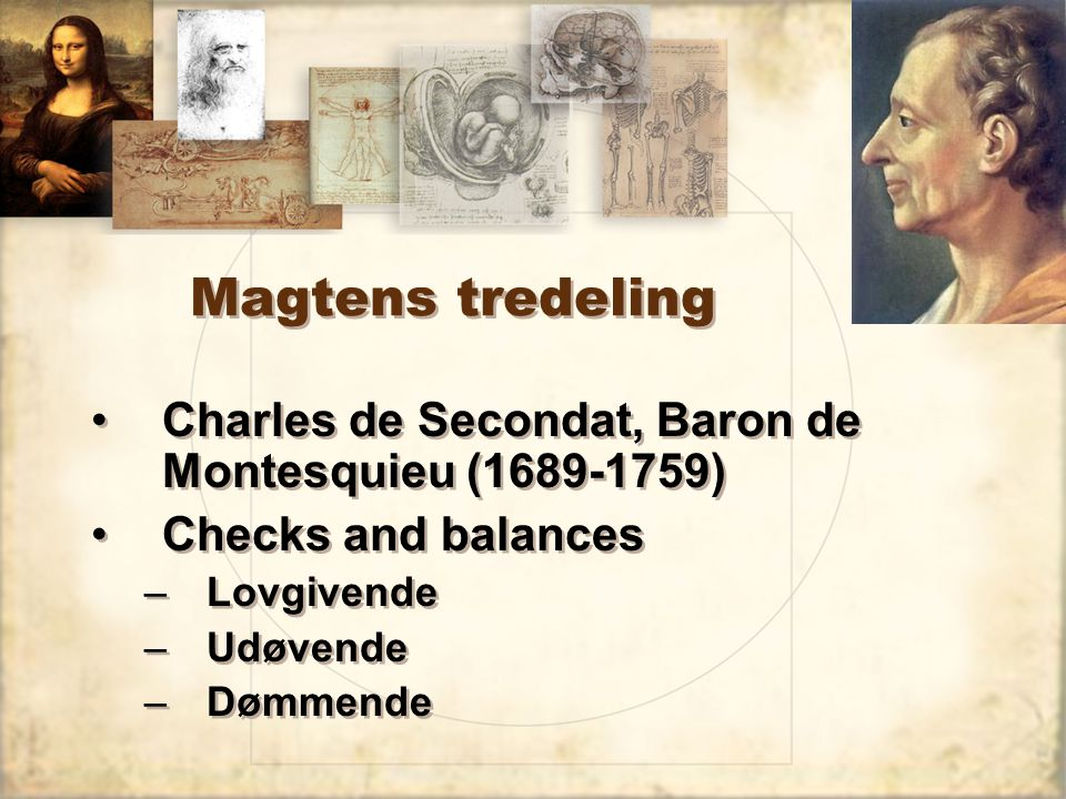 Magtens tredeling Charles de Secondat, Baron de Montesquieu (1689-1759) Checks and balances. Lovgivende.