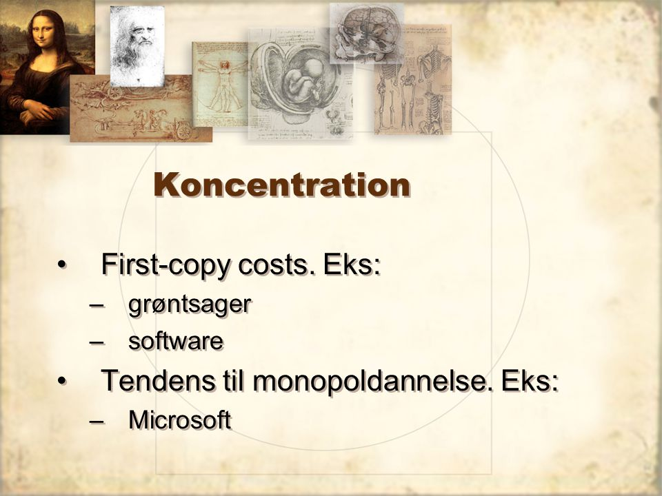 Koncentration First-copy costs. Eks: Tendens til monopoldannelse. Eks: