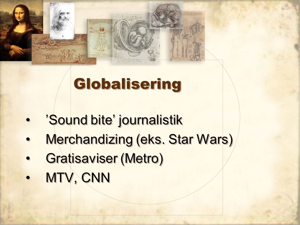 Globalisering 'Sound bite' journalistik Merchandizing (eks. Star Wars)