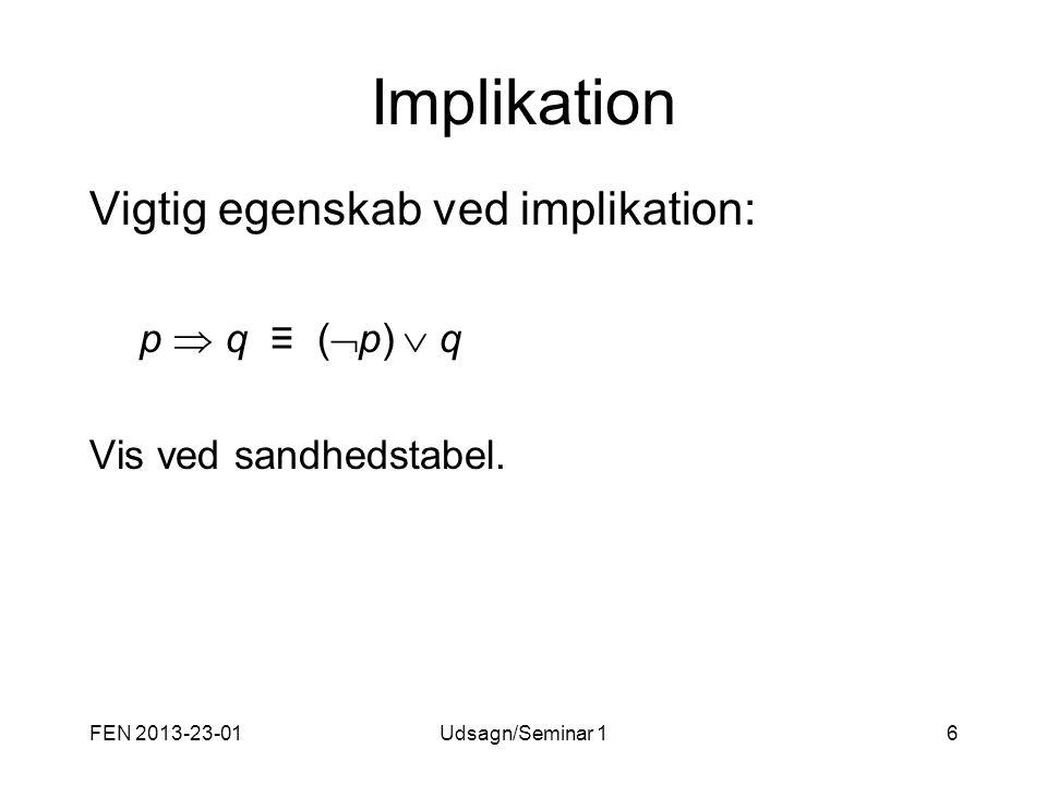 Implikation Vigtig egenskab ved implikation: p  q ≡ (p)  q