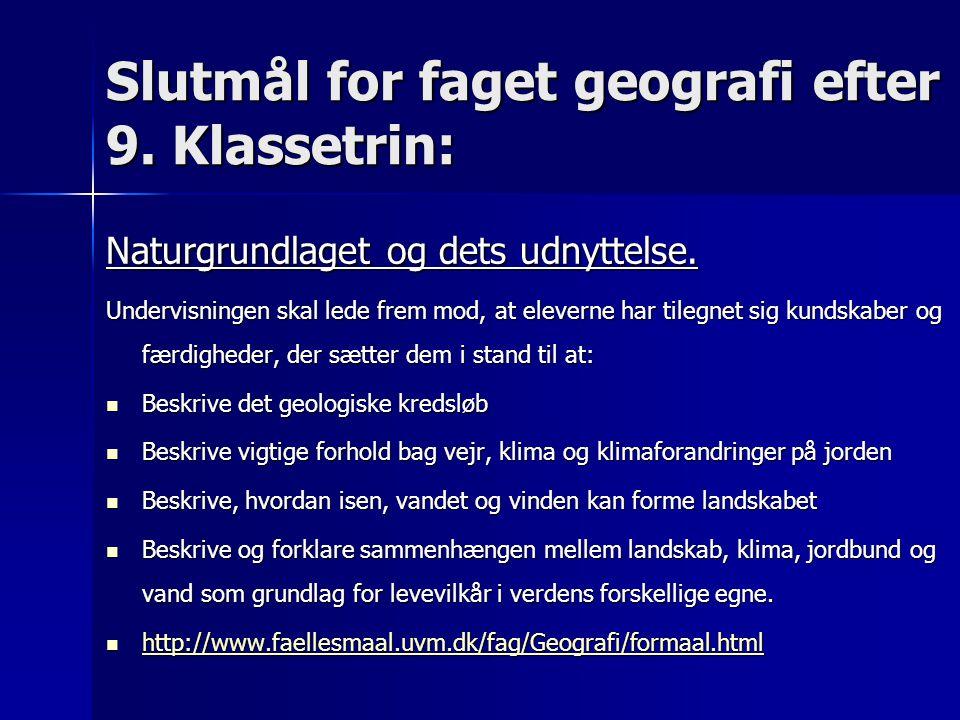 Slutmål for faget geografi efter 9. Klassetrin:
