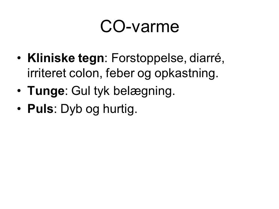 CO-varme Kliniske tegn: Forstoppelse, diarré, irriteret colon, feber og opkastning. Tunge: Gul tyk belægning.