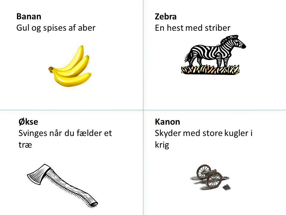 Banan Gul og spises af aber. Zebra. En hest med striber. Økse. Svinges når du fælder et træ. Kanon.