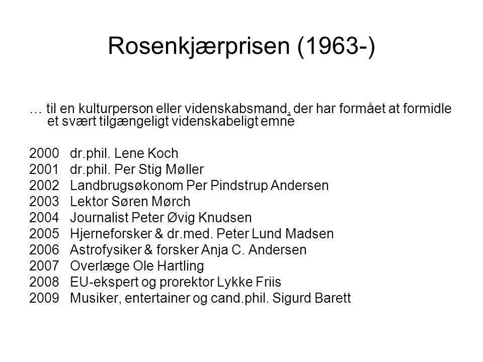 Rosenkjærprisen (1963-) … til en kulturperson eller videnskabsmand, der har formået at formidle et svært tilgængeligt videnskabeligt emne.