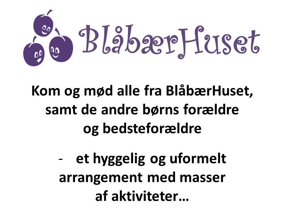 BlåbærHuset Kom og mød alle fra BlåbærHuset,