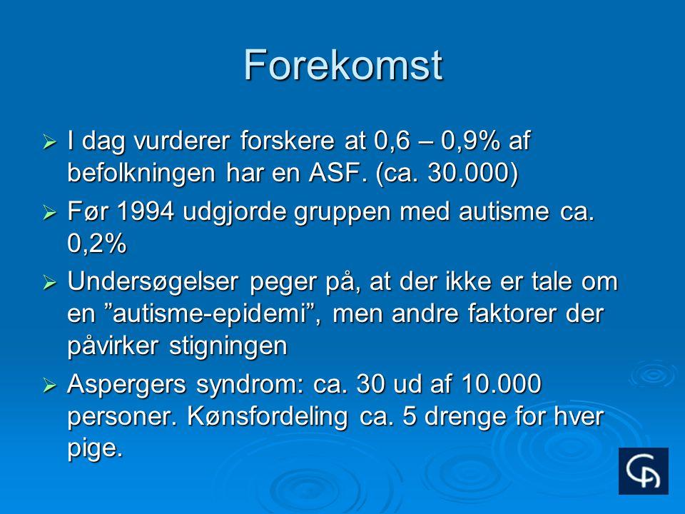 Forekomst I dag vurderer forskere at 0,6 – 0,9% af befolkningen har en ASF. (ca. 30.000) Før 1994 udgjorde gruppen med autisme ca. 0,2%