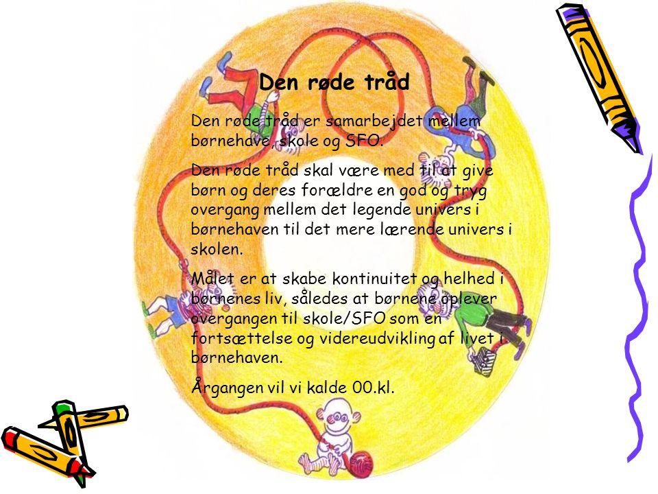 Den røde tråd Den røde tråd er samarbejdet mellem børnehave, skole og SFO.