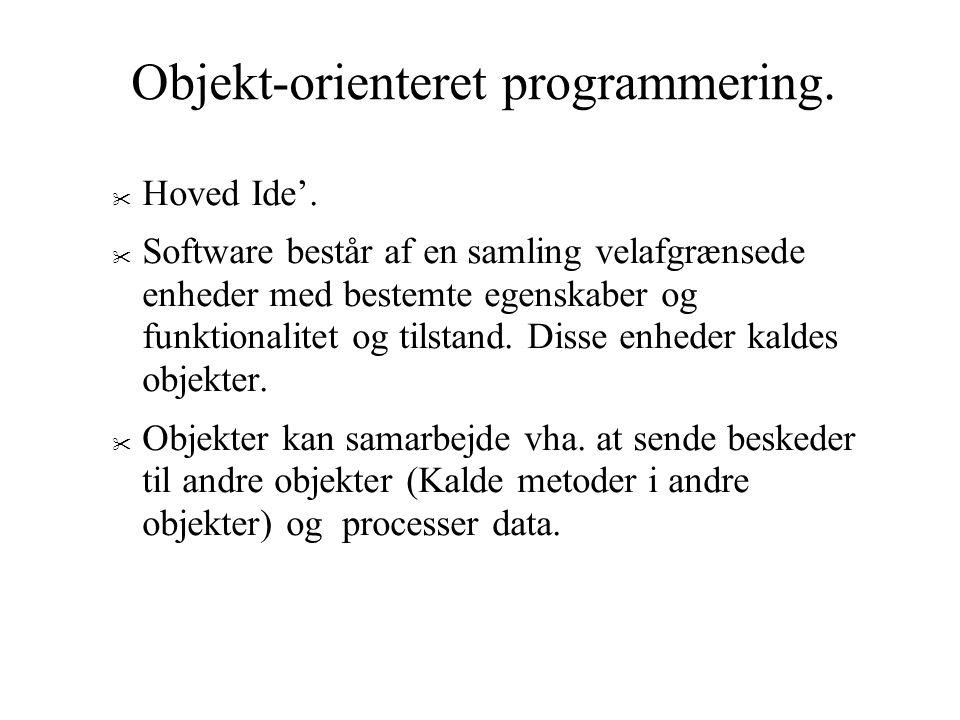 Objekt-orienteret programmering.