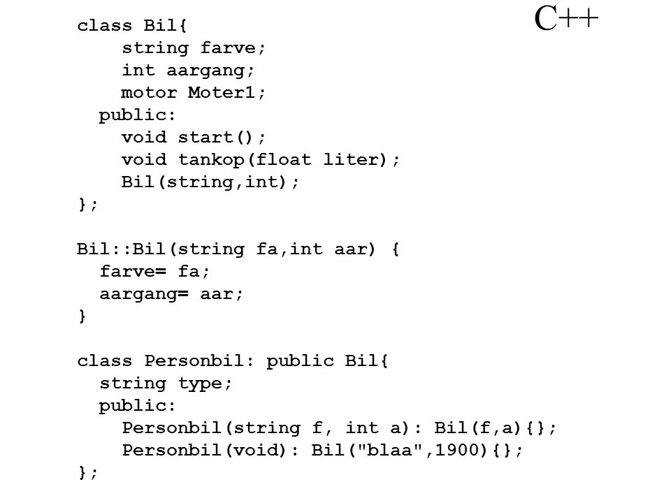 C++ class Bil{ string farve; int aargang; motor Moter1; public: