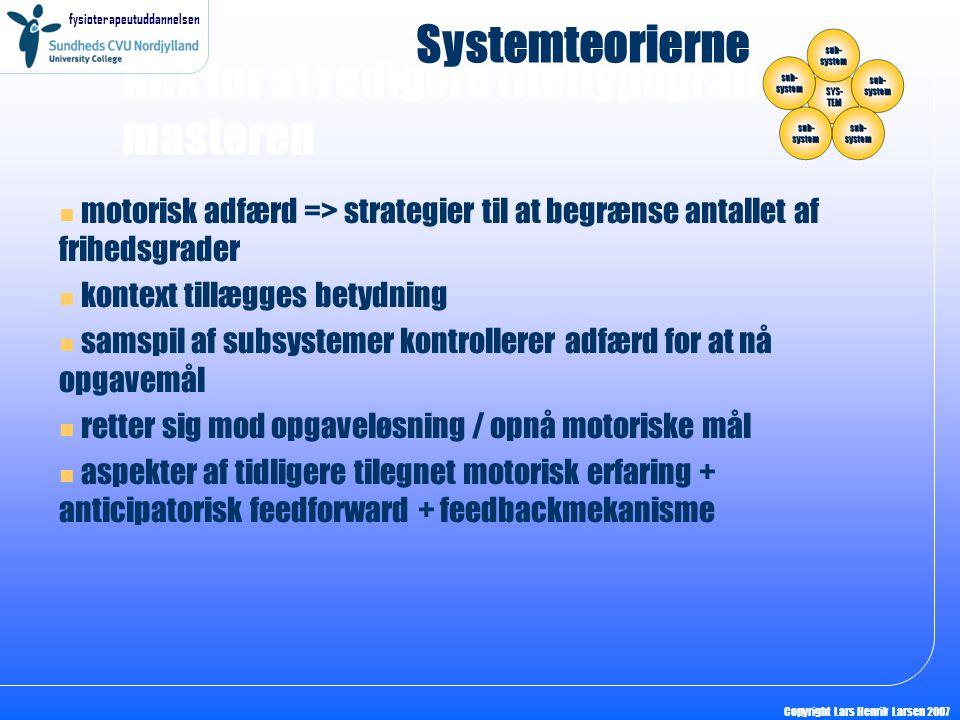 Systemteorierne motorisk adfærd => strategier til at begrænse antallet af frihedsgrader. kontext tillægges betydning.