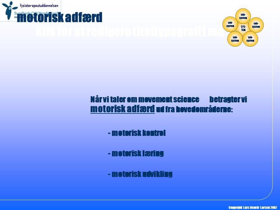 motorisk adfærd Når vi taler om movement science betragter vi motorisk adfærd ud fra hovedområderne: